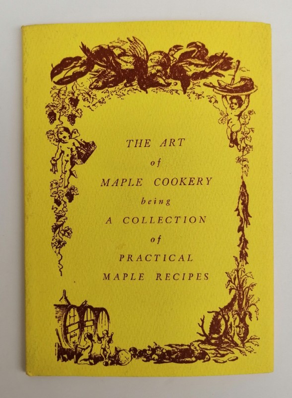   The Art of Maple Cookery being A Collection of Practical Maple Recipes.