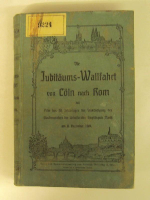 | Die Jubiläums=Wallfahrt von Cöln nach Rom zur Feier des 50. Jahrestages der Verkündigung des Glaubenssatzer der Unbefleckten Empfängnis Mariä am 8. Dezember 1904.
