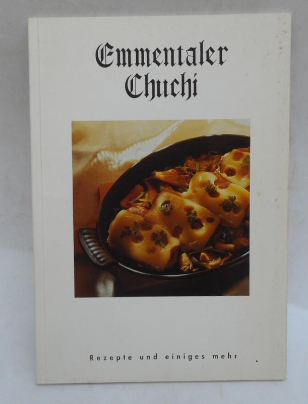 Schweizerische Käseunion (Hg.) Emmentaler Chuchi. Rezepte und einiges mehr