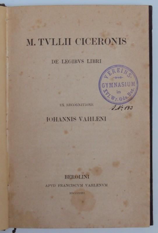 Cicero M. Tullii Ciceronis: De legibus libri. Ex recognitione Iohannis Vahleni.