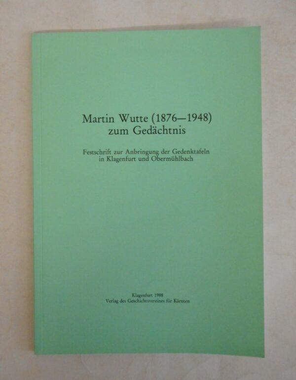  Martin Wutte (1876-1948) zum Gedächtnis. Festschrift zur Anbringung der Gedenktafeln in Klagenfurt und Obermühlbach.