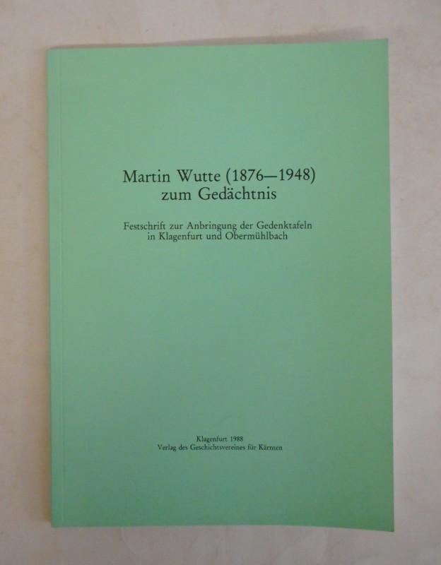 | Martin Wutte (1876-1948) zum Gedächtnis. Festschrift zur Anbringung der Gedenktafeln in Klagenfurt und Obermühlbach.