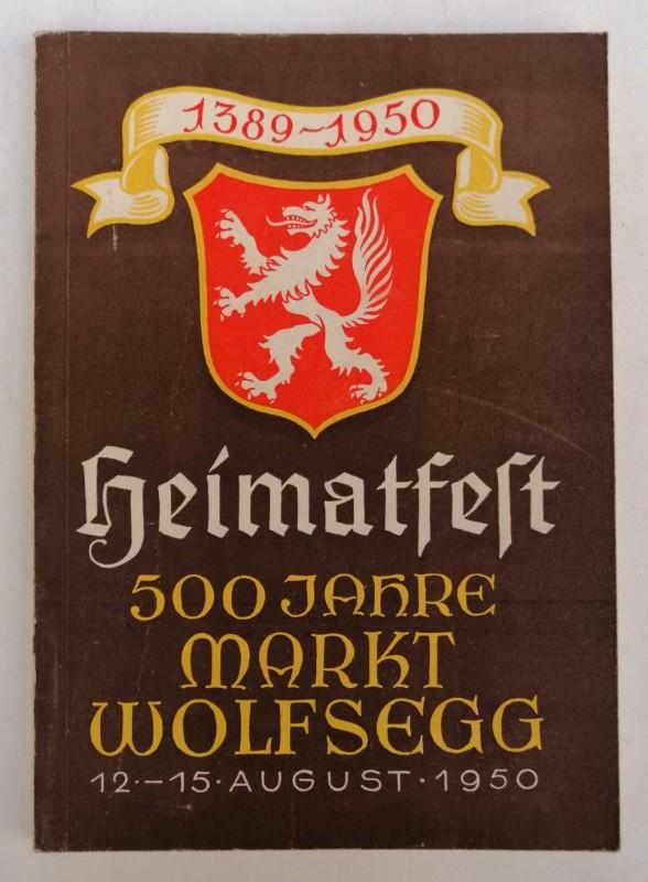   Heimatfest  500 Jahre Markt Wolfsegg 1389-1950. 100 Jahre Schloß