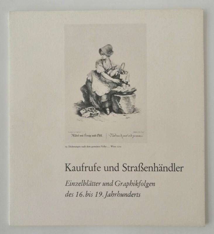 | Kaufrufe und Straßenhändler. Einzelblätter und Graphikfolgen des 16. bis 19. Jahrhunderts. Ausstellungskatalog. Mit s/w-Abb.