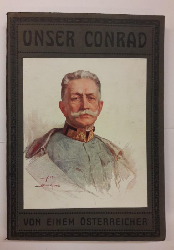 | Unser Conrad. Ein Lebensbild dargestellt von einem Österreicher. Mit vielen Tafeln und Bildern. Buch über Franz Conrad Freiherr von Hötzendorf.