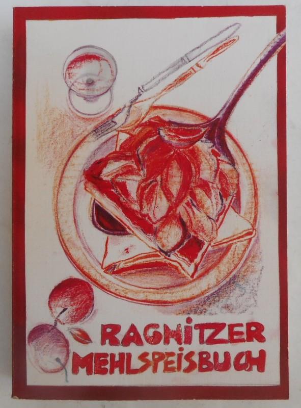 | Ragnitzer Mehlspeisenkochbuch. Von Frauen und Männern gesammelte Mehlspeisenrezepte aus der Ragnitz