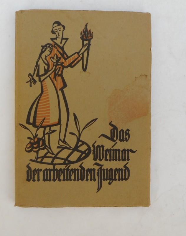 Hauptvorstand des Verbandes der Arbeiterjugendvereine Deutschlands (Hg.) Das Weimar der arbeitenden Jugend. Niederschriften und Bilder vom ersten Reichsjugendtag der Arbeiterjugend vom 28. bis 30. August 1920 in Weimar