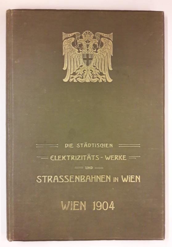 | Die städtischen Elektrizitätswerke und die Anlagen der Straßenbahnen in Wien. Mit etlichen Skizzen