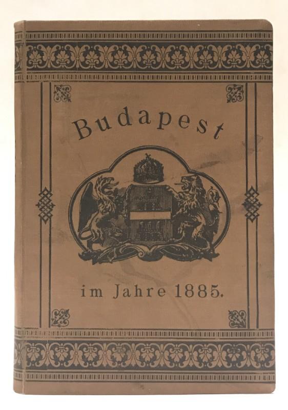 | Budapest im Jahre 1885. Illustrirter Führer für die Besucher der allgemeinen Landesausstellung in Budapest 1885. Mit 30 Illustrationen