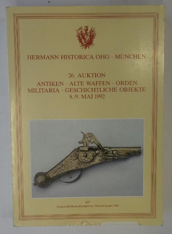 Hermann Historica OHG (Hg.) Hermann Historica OHG. 26. Auktion. Antiken. Alte Waffen. Orden. Militaria. Geschichtliche Objekte. 8./9. Mai 1992. Auktionskatalog.