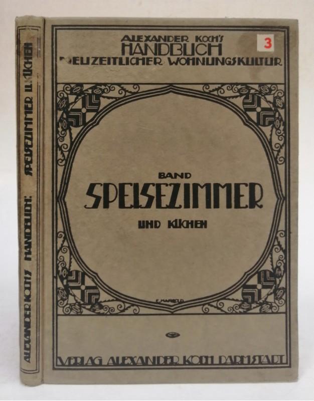 | Alexander Koch's Handbuch neuzeitlicher Wohnkultur. Band Speise-Zimmer und Küchen. Mit zahlr. s/w-Abb.