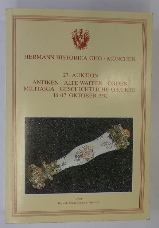 Hermann Historica OHG (Hg.) Hermann Historica OHG. 27. Auktion. Antiken. Alte Waffen. Orden. Militaria. Geschichtliche Objekte. 16./17. Oktober 1992. Auktionskatalog.