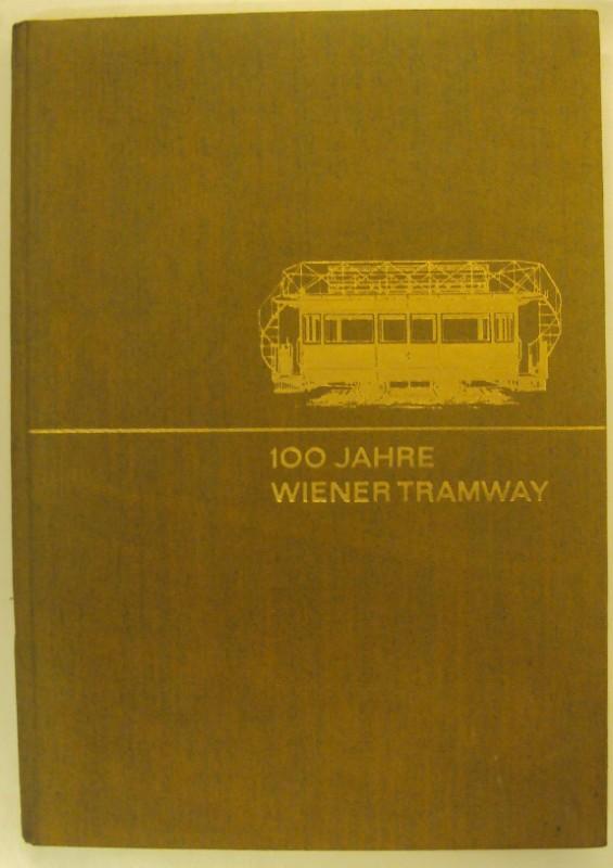 Wiener Stadtwerke Verkehrsbetriebe (Hg.) 100 Jahre Wiener Tramway. Festschrift anlässlich des 100jährigen Bestehens der Wiener Tramway 1868-1968