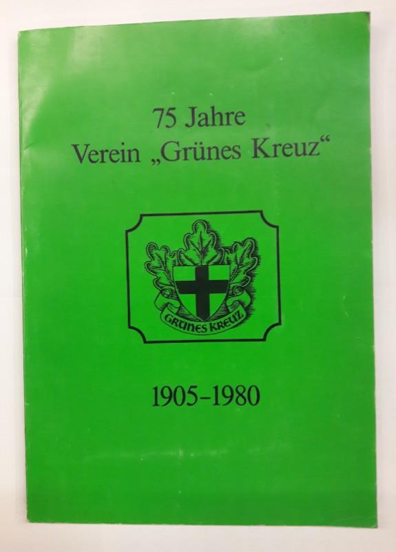 """Verein """"Grünes Kreuz"""" (Hg.) 75 Jahre Verein """"Grünes Kreuz"""". 1905-1980. Festschrift anläßlich des 75jährigen Bestandes."""