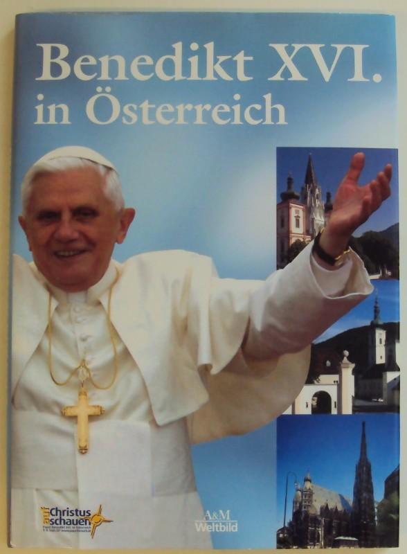 Benedikt XVI. Benedikt XVI. in Österreich. Mit zahlr. Abb.