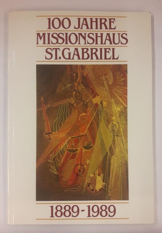 St.Gabriel 100 Jahre Misssionshaus St. Gabriel. 1889-1989. Festschrift.