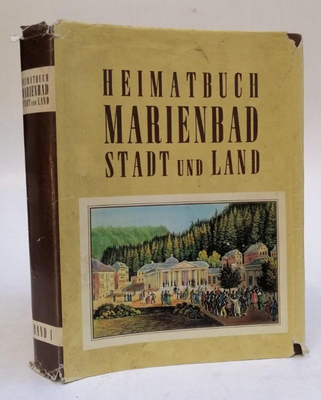 Heimatverband der Marienbader Stadt und Land e. V. (Hg.) Marienbad. Der Weltkurort mit den Gemeinden des Landkreises. Ein Heimat- und Ortsbuch. Band 1. Mit zahlr. Abb.