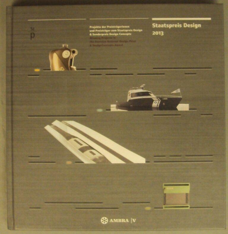 designaustria (Hg.) Staatspreis Design 2013. Projekte der Preisträgerinnen und Preisträger zum Staatspreis Design & Sonderpreis Design Concepts / Winning Projects in the Austrian Nationla Design Prize & DesignConcepts Award.