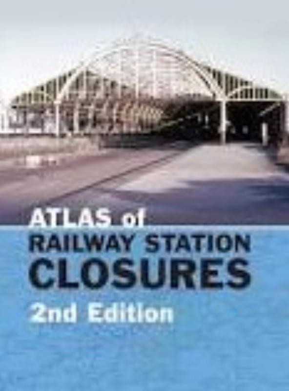 | The Atlas of Rail Station Closures. Mit vielen Landkarten u. s/w Abb.
