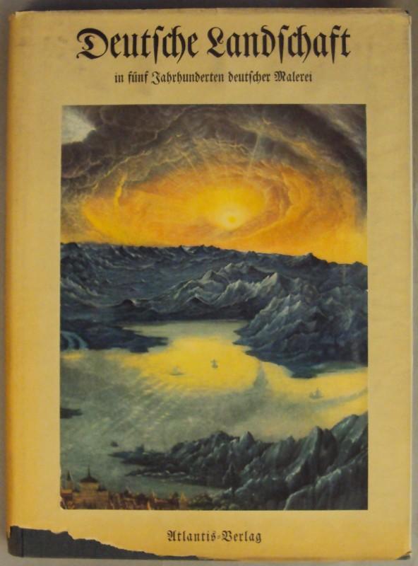 | Deutsche Landschaft. In fünf Jahrhunderten deutscher Malerei. Mit einer Einleitung von Paul Ortwin Rave.
