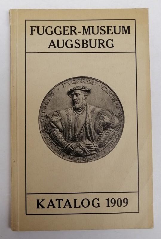 | Fugger-Museum Augsburg: Katalog 1909. Mit Situations-Plan u. s/w-Abb.