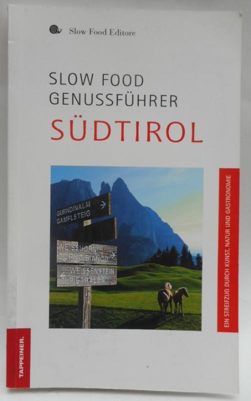 | Slow Food Genussführer Südtirol. Ein Streifzug durch Kunst