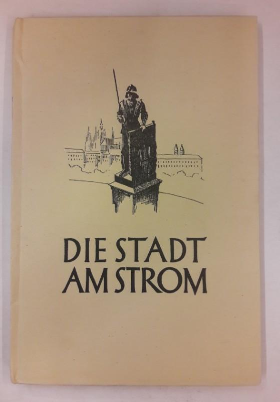 o.V. Die Stadt am Strom. Dichter erzählen von Prag und seiner Geschichte. Herausgegeben im Auftrag der Hauptstadt Prag.