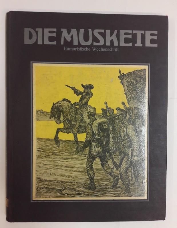 """Humoristische Wochenschrift """"Die Muskete"""" (Hg.) Die Muskete. Humoristische Wochenschrift. 18. Band. April bis Sept. 2014. Nr. 544-569. Inklusive Beiblätter."""