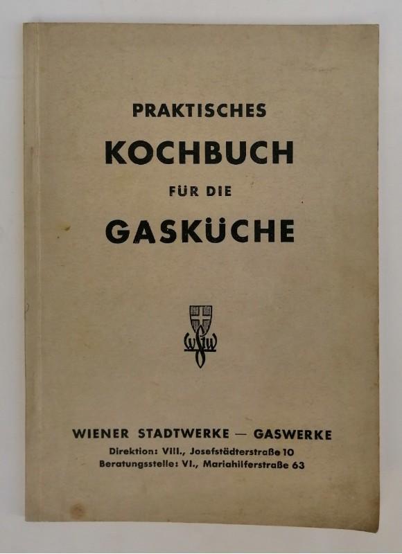 | Praktisches Kochbuch für die Gasküche. Rezepte für 5 Personen. Mit 28 Abb.
