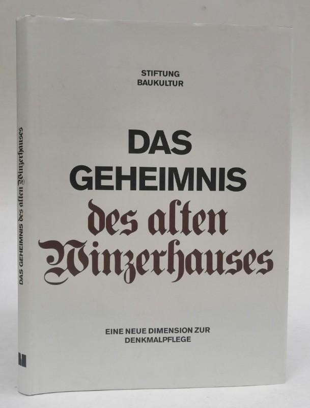 Stiftung Baukultur (Hg.) Das Geheimnis des alten Winzerhauses. Eine neue Dimension zur Denkmalpflege. Mit zahlr. Abb.