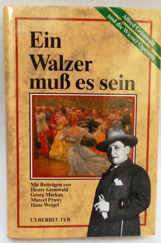 | Ein Walzer muß es sein. Alfred Grünwald und die Wiener Operette. Mit Beiträgen von Henry Grunwald