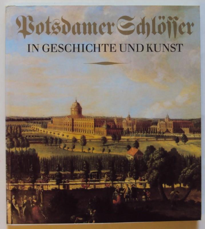   Potsdamer Schlösser in Geschichte und Kunst. Mit zahlr. Abb.