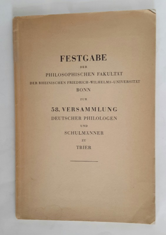   Festgabe der philosophischen Fakultät der rheinischen Friedrich-Wilhelms-Universität Bonn zur 58. Versammlung deutscher Philologen und Schulmänner zu Trier.