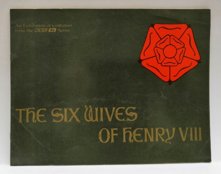 | The six wives of Henry VIII. An Exhibition of the Costumes from the BBC Television Series. With pictures