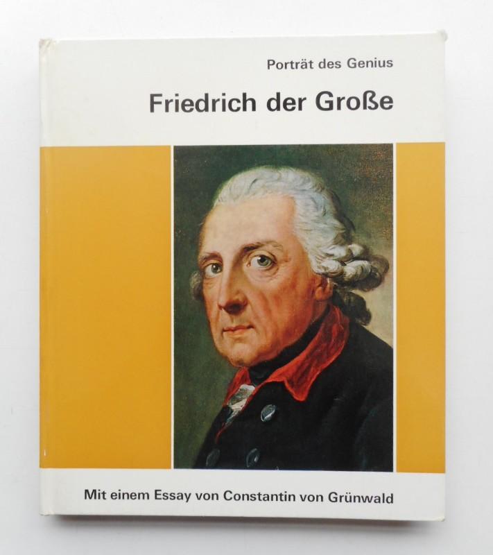   Friedrich der Große. Poträt des Genius. Mit einem Essay von Constantin von Grünwald. Mit zahlr. Abb.