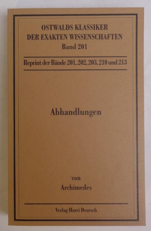 Archimedes Abhandlungen: Über Spiralen / Kugel und Zylinder / Die Quadratur der Parabel / Über das Gleichgewicht ebener Flächen / Über Paraboloide