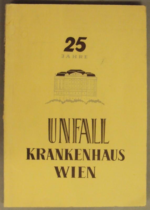 Festschrift 25 Jahre Unfallkrankenhaus Wien. Mit zahlr. Abb.