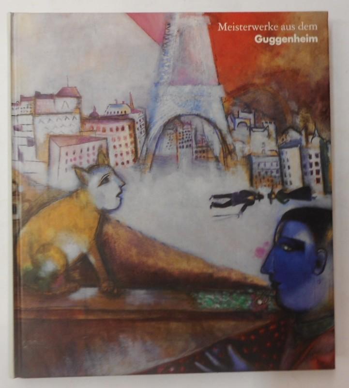 The Solomon R. Guggenheim Foundation Meisterwerke aus dem Guggenheim. Mit Beiträgen von Ingried Brugger