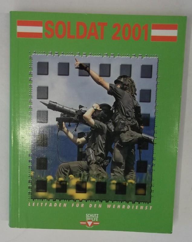 Österreichisches Bundesheer (Hg.) Soldat 2001. Leitfaden für den Wehrdienst. Nach der Grundidee von BMLV. Büro für Wehrpolitik