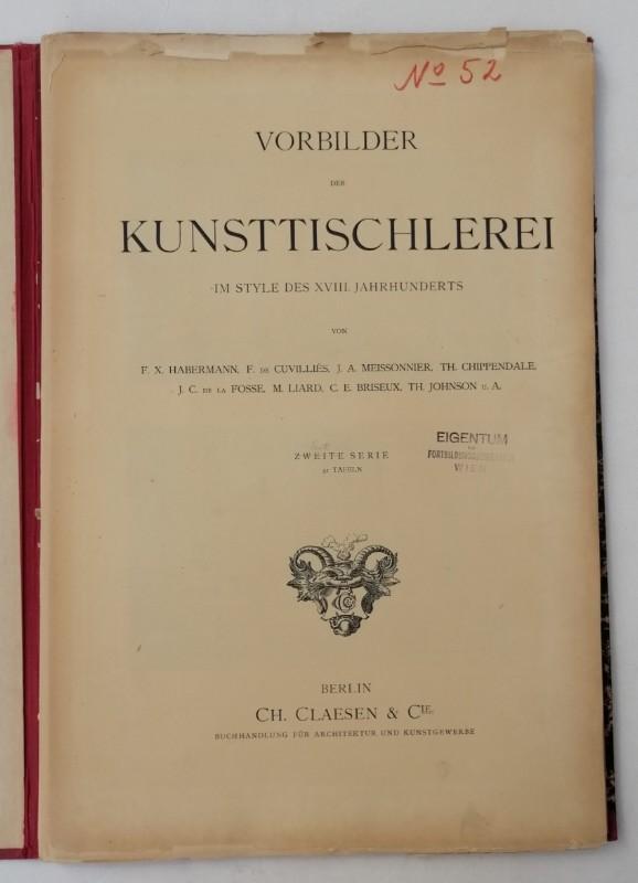 | Vorbilder der Kunsttischlerei im Style des XVIII. Jahrhunderts von F. X. Habermann