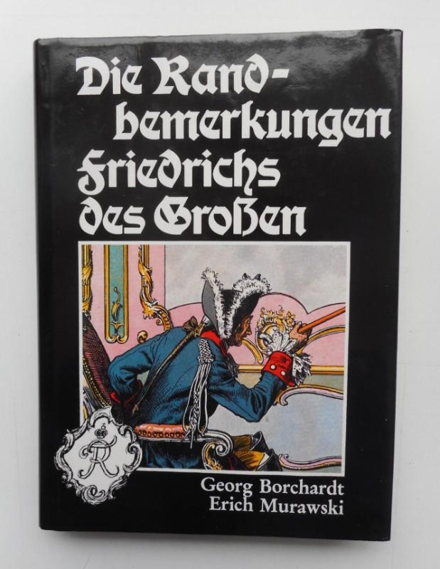   Die Randbemerkungen Friedrichs des Großen. Nach Georg Borchardt neu bearbeitet und erläutert durch Erich Murawski. Mit Zeichnungen von V. Regling