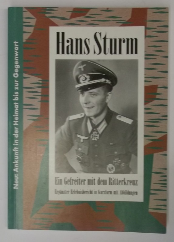 | Hans Sturm. Ein Gefreiter mit dem Ritterkreuz. Ergänzter Erlebnisbericht in Kurzform mit Abbildungen. Mit vielen s/w Fotos