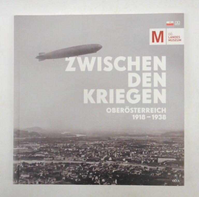   Zwischen den Kriegen. Oberösterreich 1918-1938.