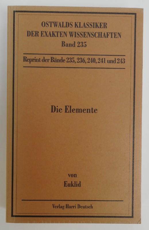 Euklid Die Elemente. Bücher I-XIII. Aus dem Griechischen übersetzt und herausgegeben von Clemens Thaer mit einem Vorwort von W. Trageser. Mit Front u. zahlr. Fig.
