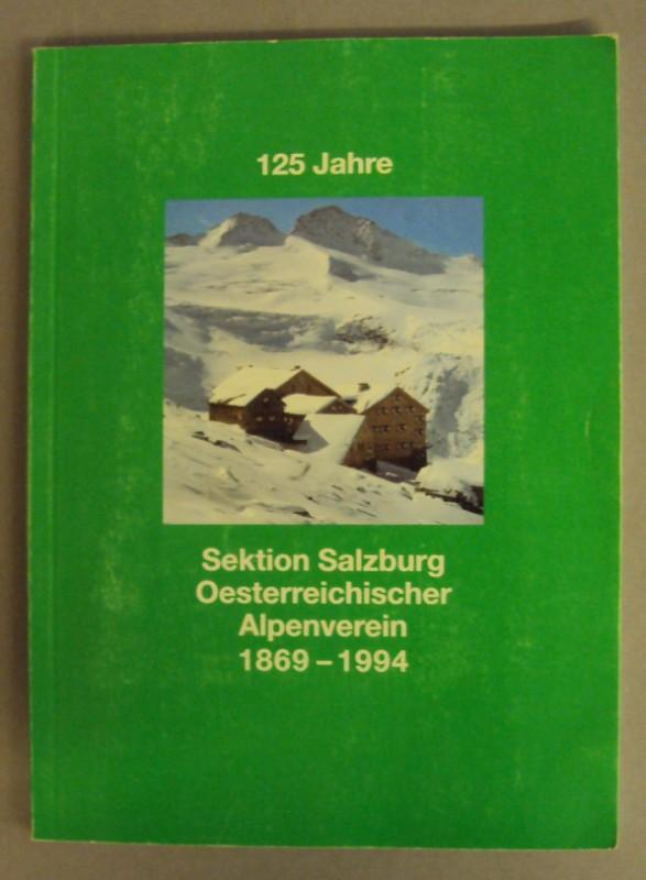 Alpenverein 125 Jahre Sektion Salzburg Oesterreichischer Alpenverein 1869-1994. Festschrift