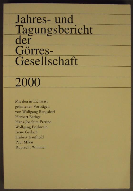 | Jahres- und Tagungsbericht der Görres-Gesellschaft 2000. Mit den in Eichstätt gehaltenen Vorträgen von Wolfgang Bergsdorf