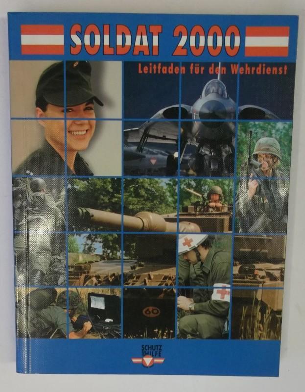 Österreichisches Bundesheer (Hg.) Soldat 2000. Leitfaden für den Wehrdienst. Nach der Grundidee von BMLV. Büro für Wehrpolitik