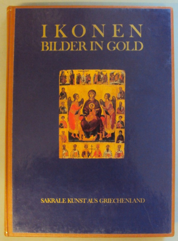 Stiftung PRO ORIENTE (Hg.) Ikonen - Bilder in Gold. Sakrale Kunst aus Griechenland. Ausstellungskatalog.