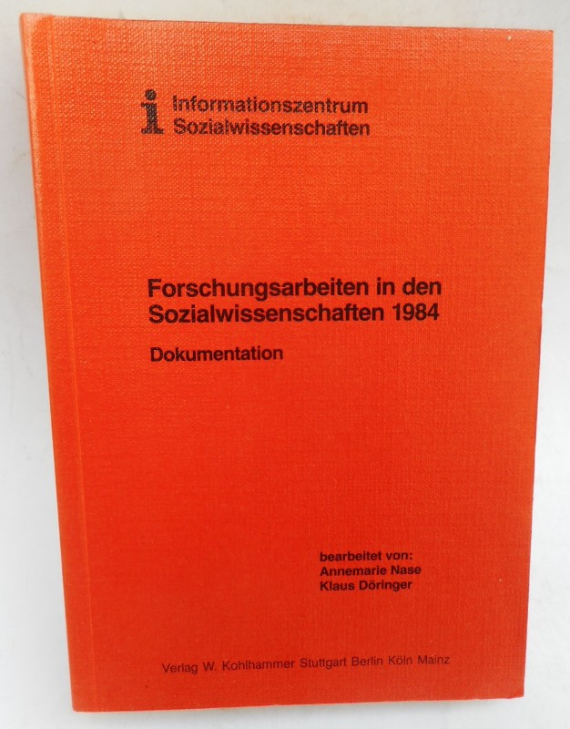 Informationszentrum Sozialwissenschaften bei der Arbeitsgemeinschaft Sozialwissenschaftlicher Institute e.V. (Hg.) Forschungsarbeiten in den Sozialwissenschaften 1984. Dokumentation