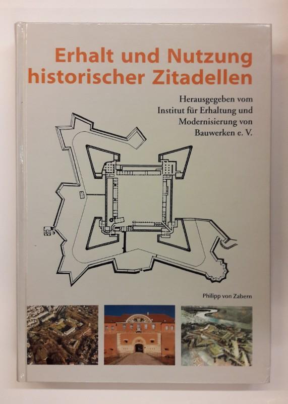 Institut für Erhaltung und Modernisierung von Bauwerken e.V. (Hg.) Erhalt und Nutzung historischer Zitadellen. Tagungsband. Mit 239 s/w-Abb. u. 2 Tabellen